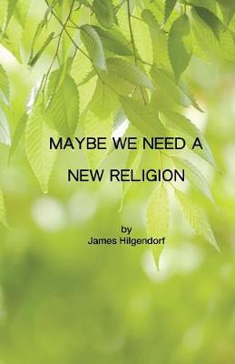 Maybe We Need a New Religion (Paperback)