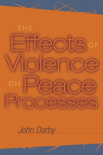 The Effects of Violence on Peace Processes (Paperback)