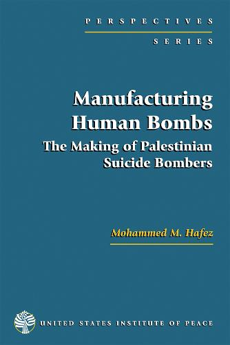 Manufacturing Human Bombs: The Making of Palestininan Suicide Bombers (Paperback)
