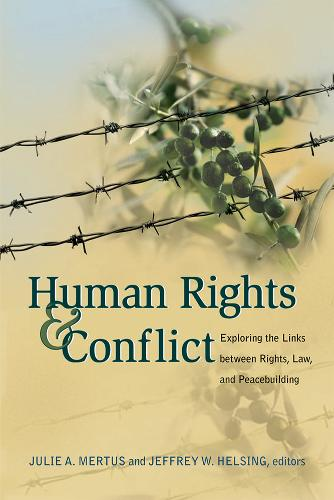Human Rights and Conflict: Exploring the Links Between Rights, Law, and Peacebuilding (Paperback)