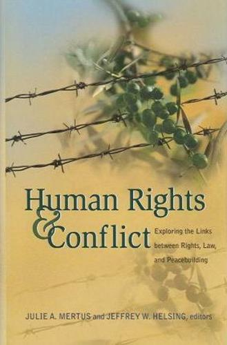 Human Rights and Conflict: Exploring the Links Between Rights, Law, and Peacebuilding (Hardback)