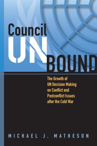 Council Unbound: The Growth of UN Decision Making on Conflict and Postconflict Issues After the Cold War (Hardback)