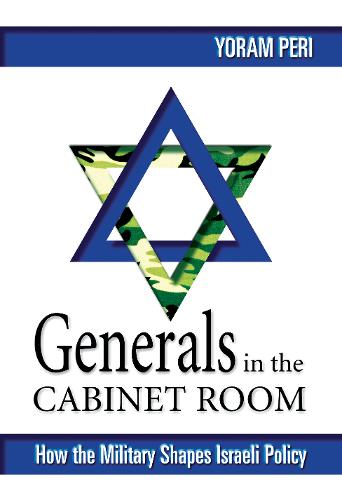 Generals in the Cabinet Room: How the Israeli Military Shapes Israeli Policy (Paperback)