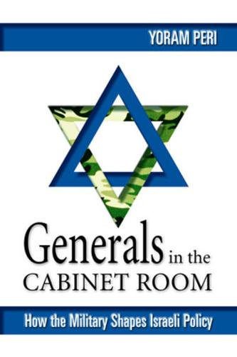 Generals in the Cabinet Room: How the Military Shapes Israeli Policy (Hardback)