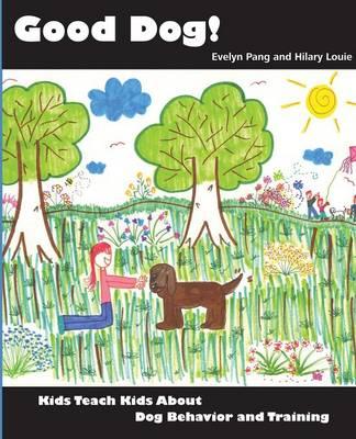 Good Dog!: Kids Teach Kids about Dog Behavior and Training. (Paperback)