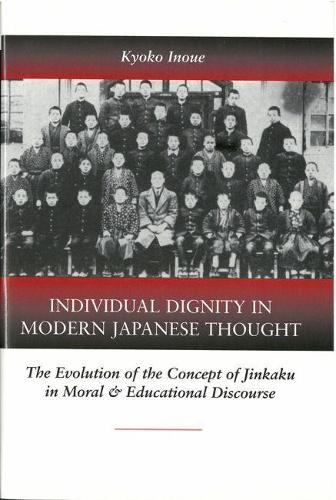 Individ Dignty Mod Jap Thougt CB: The Evolution of the Concept of Jinkaku in Moral and Educational Discourse / Kyoko Inoue. (Book)