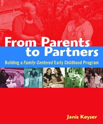 From Parents to Partners: Building a Family-Centered Early Childhood Program (Paperback)