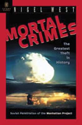 Mortal Crimes: The Greatest Theft in History - Soviet Penetration of the Manhattan Project (Paperback)