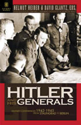 Hitler and His Generals: Military Conferences 1942-1945 from Stalingrad to Berlin (Paperback)
