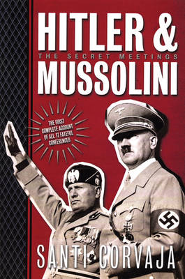 Hitler and Mussolini: The Secret Meetings (Paperback)