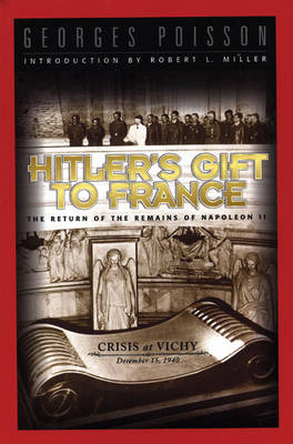 Hitler'S Gift to France: The Return of the Ashes of Napoleon II - December 15, 1940 (Paperback)