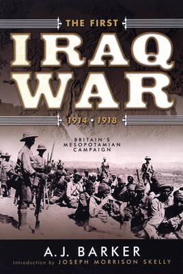 The First Iraq War 1914 - 1918: Britain'S Mesopotamian Campaign (Paperback)