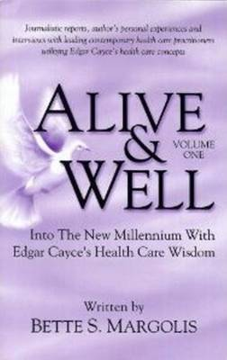 Alive & Well: Volume I -- Into the New Millennium with Edgar Cayce's Health Care Wisdom (Paperback)