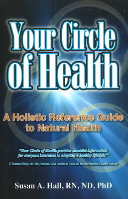 Your Circle of Health: A Holistic Reference Guide to Natural Health (Paperback)