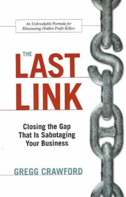 The Last Link: Closing the Gap That is Sabotaging Your Business (Hardback)