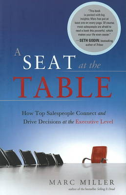 Seat at the Table: How Top Salespeople Connect and Drive Decisions at the Executive Level (Hardback)