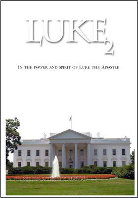 Luke 2: In the Power and Spirit of Luke the Apostle (Paperback)