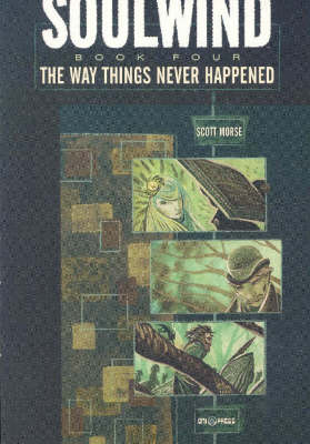Soulwind: Soulwind Volume 4: The Way Things Never Happened Way Things Never Happened v. 4 (Paperback)