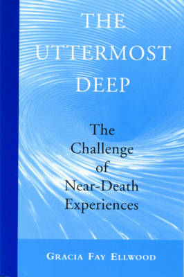 The Uttermost Deep: The Challenge of Painful Near-Death Experiences (Paperback)