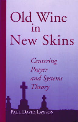 Old Wine in New Skins: Centering Prayer and Systems Theory (Paperback)
