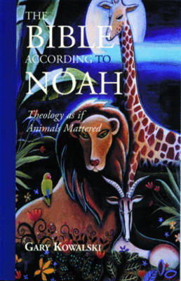 Bible According to Noah: Theology as If Animals Mattered (Paperback)