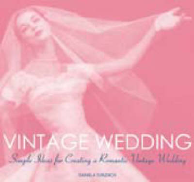 Vintage Wedding: Simple Ideas for Creating a Romantic Vintage Wedding (Paperback)