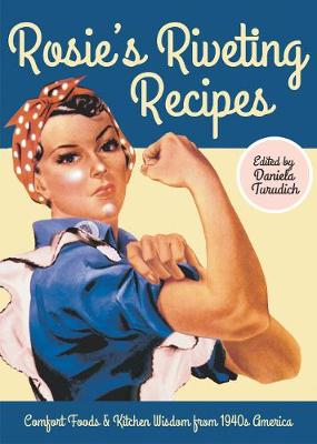 Rosie's Riveting Recipes: Comfort Foods & Kitchen Wisdom from 1940s America (Paperback)