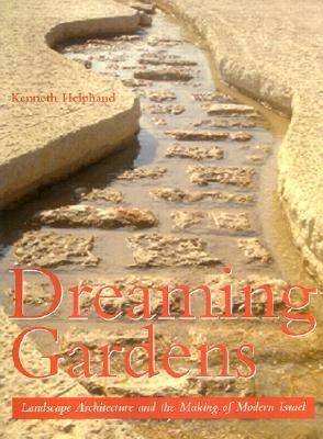 Dreaming Gardens: Landscape Architecture and the Making of Modern Israel (Hardback)