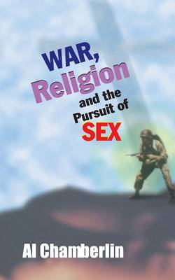 War, Religion and the Pursuit of Sex (Paperback)