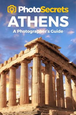 Photosecrets Athens: Where to Take Pictures: A Photographer's Guide to the Best Photo Spots - Photosecrets (Paperback)