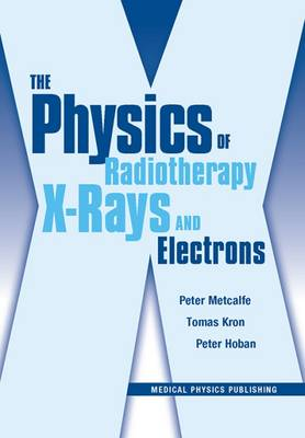 The Physics of Radiotherapy X-Rays and Electrons (Paperback)