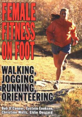 Female Fitness On Foot: Walking, Jogging, Running, Orienteering (Paperback)