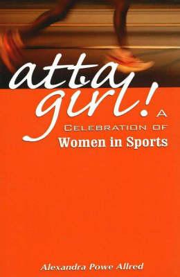 Atta Girl: A Celebration of Women in Sports (Paperback)