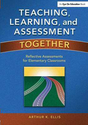 Teaching, Learning, and Assessment Together: Reflective Assessments for Elementary Classrooms (Paperback)