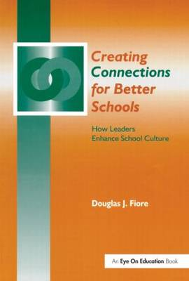 Creating Connections for Better Schools: How Leaders Enhance School Culture (Paperback)