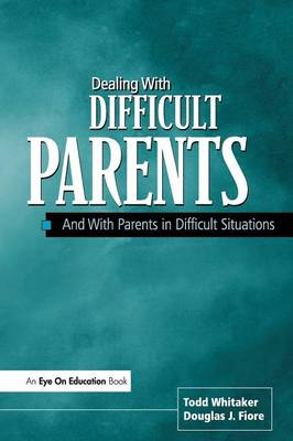 Dealing with Difficult Parents: And with Parents in Difficult Situations (Paperback)