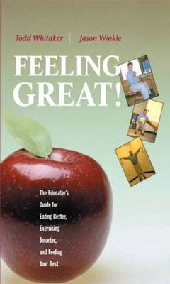 Feeling Great: The Educator's Guide for Eating Better, Exercising Smarter, and Feeling Your Best (Paperback)