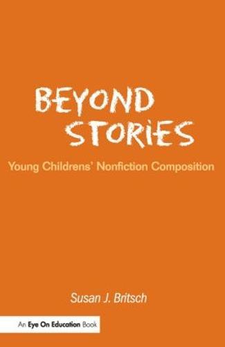 Beyond Stories: Young Children's Nonfiction Composition (Paperback)