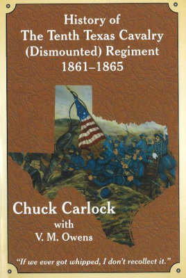 History of the Tenth Texas Cavalry (Dismounted) Regiment 1861-1865 (Paperback)