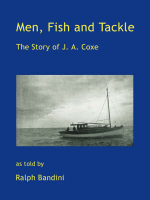 Men, Fish and Tackle: The Story of J. A. Coxe (Paperback)