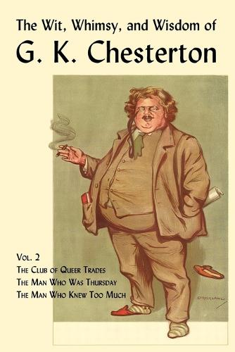 The Wit, Whimsy, and Wisdom of G. K. Chesterton, Volume 2: The Club of Queer Trades, The Man Who Was Thursday, The Man Who Knew Too Much (Paperback)