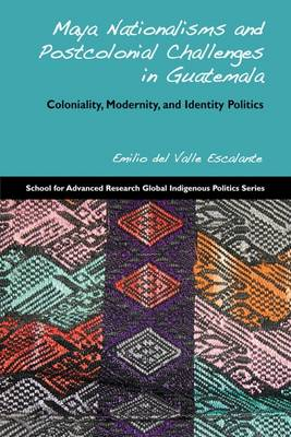 Maya Nationalisms and Postcolonial Challenges in Guatemala: Coloniality, Modernity, and Identity Politics (Paperback)