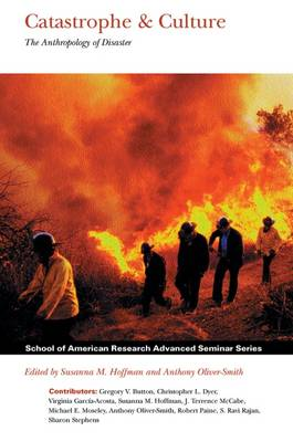 Catastrophe & Culture: The Anthropology of Disaster - School for Advanced Research Advanced Seminar Series (Paperback)