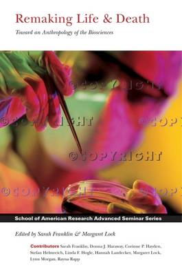 Remaking Life & Death: Toward an Anthropology of the Biosciences - School for Advanced Research Advanced Seminar Series (Hardback)