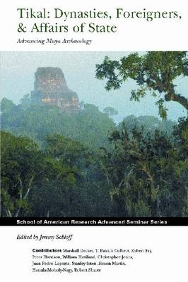 Tikal: Dynasties, Foreigners, & Affairs of State: Advancing Maya Archaeology (Hardback)