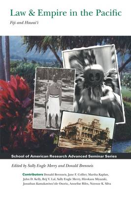 Law & Empire in the Pacific: Fiji and Hawai'i - School for Advanced Research Advanced Seminar Series (Paperback)