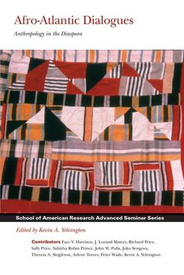 Afro-Atlantic Dialogues: Anthropology in the Diaspora - School for Advanced Research Advanced Seminar Series (Paperback)