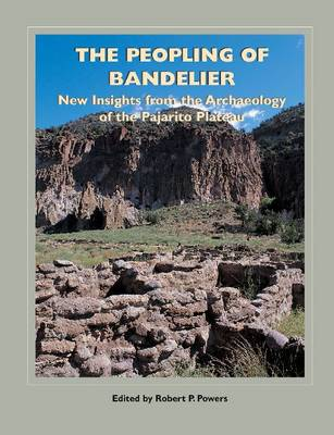 The Peopling of Bandelier: New Insights from the Archaeology of the Pajarito Plateau (Hardback)