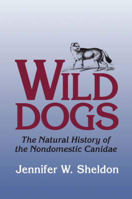 Wild Dogs: The Natural History of the Nondomestic Canidae (Paperback)