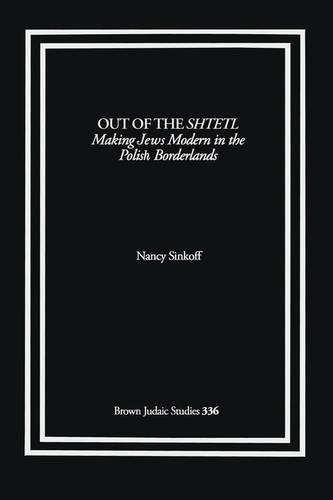 Out of the Shtetl: Making Jews Modern in the Polish Borderlands (Paperback)